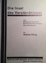 König, Walther: ›Die Insel des Verständnisses oder Bedeutung Constantin Brunners für Überwindung des Judenhasses‹ Nachdruck Den Haag 1974, 69 S.