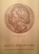 Brunner, Constantin: ›Aktive Philosophie. Eine autobiographische Ideographie‹ (Anthologie, Hrsg. ICBI) Den Haag 1987, 213 S.