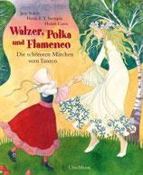 Walzer, Polka und Flamenco - die schönsten Märchen vom Tanzen