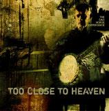 TOO CLOSE TO HEAVEN1