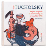 """Kurt Tucholsky — """"Es geht nirgends so merkwürdig zu wie auf der Welt"""""""