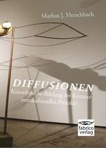 Markus J. Herschbach: DIFFUSIONEN – Künstlerische Bildung im Kontext interkultureller Projekte
