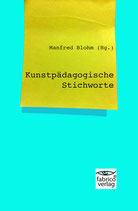 Manfred Blohm (Hg.): Kunstpädagogische Stichworte