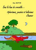 Sous la lune de crocodile... (650 Pensées et aphorismes d'humour)