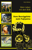 Bruno Reckers - Vom Borsigplatz zum Fujiyama  - Mein Leben mit dem BVB