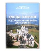 Antoine d'Abbadie - De l'Abyssinie au Pays Basque, voyage d'une vie