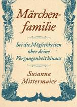 Märchenfamilie - Sei die Möglichkeit über deine Vergangenheit hinaus!