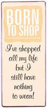 """Schild """"Born to shop"""""""