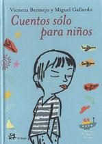 Cuentos sólo para niños.  Victoria Bermejo y Miguel Gallardo.