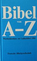 Bibel von A-Z Wortkonkordanz zur Lutherbibel 1984