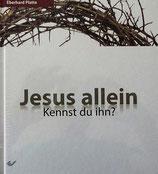 JESUS allein, kennst du ihn?