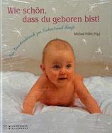 Wie schön, dass du geboren bist!