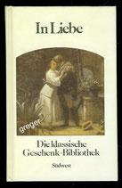 In Liebe  Die klassische Geschenk-Bibliothek von Zentner, Christian