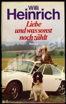 Liebe und was sonst noch zählt - Roman von Willi Heinrich