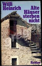 Alte Häuser sterben nicht  -  von Willi Heinrich