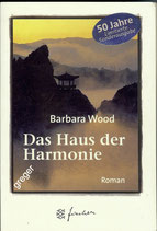 Das Haus der Harmonie von Barbara Wood