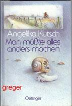 Man müsste alles anders machen von Kutsch, Angelika