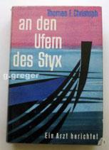 An den Ufern des Styx. Ein Arzt berichtet von  Christoph, Thomas E.