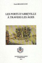 Les ports d'Abbeville à travers les âges ,  Daniel Bellebouche