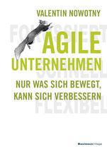 Agile Unternehmen – fokussiert, schnell, flexibel: Nur was sich bewegt, kann sich verbessern