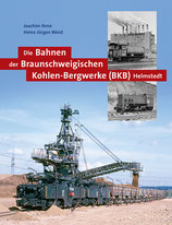 Die Bahnen der Braunschweigischen Kohlen-Bergwerke (BKB) Helmstedt