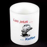 "Tasse aus Keramik ""Los jetzt ... Kaffee"""