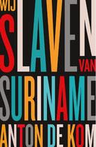 Wij slaven van Suriname - isbn 9789045041094