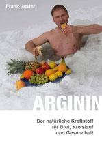 ARGININ - der natürliche Kraftstoff für Blut, Kreislauf und Gesundheit