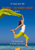 "Buch ""Healthy - no matter what!"" Bk. 1: The simple way to holistic well-being"