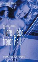 Nössler, Regina: Tiefe Liebe, freier Fall