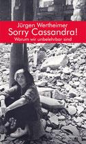 Wertheimer, Jürgen: Sorry Cassandra! Warum wir unbelehrbar sind.