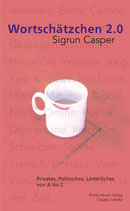 Casper, Sigrun: Wortschätzchen 2.0. Privates, Politisches, Lästerliches
