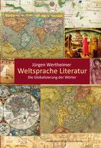 Wertheimer, Jürgen: Weltsprache Literatur. Die Globalisierung der Wörter