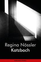 Nössler, Regina: Katzbach. Thriller
