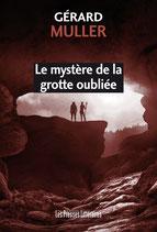 Le mystère de la grotte oubliée - Gérard Muller