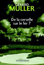 De la cervelle sur le fer 7 - Gérard Muller