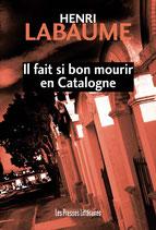 Il fait si bon mourir en Catalogne - Henri Labaume