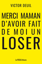 Merci maman d'avoir fait de moi un loser - Victor Deuil