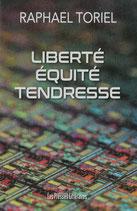 Liberté équité tendresse - Raphael Toriel