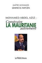 Construire la Mauritanie autrement - Mohamed Lemine El Haycen