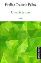 Une vie à tuer - Pauline Tressols-Féline