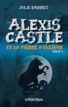 Alexis Castle et la pierre d'Elessär tome 2 - Julie Barret