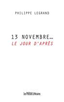 13 novembre… le jour d'après - Philippe Legrand