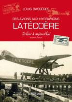 Des avions aux hydravions Latécoère d'hier à aujourd'hui - Louis Bassères