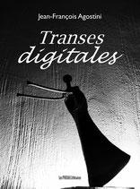 Transes digitales - Jean-François Agostini