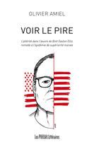 Voir le pire - L'altérité dans l'œuvre de Bret Easton Ellis remède à l'épidémie de supériorité morale - Olivier Amiel
