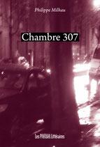 Chambre 307 - Philippe Milhau