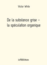 De la substance grise - la spéculation organique - Victor White
