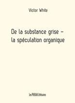 De la substance grise - la spéculation organique - Victor White