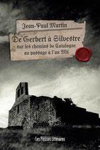 De Gerbert à Silvestre sur les chemins de Catalogne au passage à l'an Mil - Jean-Paul Martin